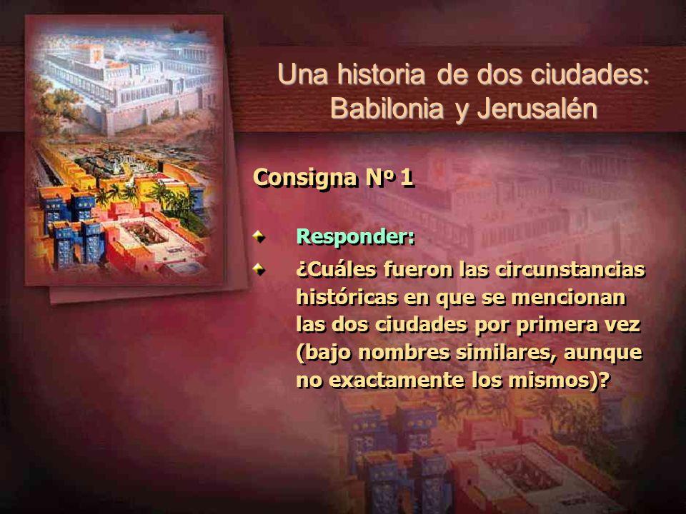 Consigna N º 1 Responder: ¿Cuáles fueron las circunstancias históricas en que se mencionan las dos ciudades por primera vez (bajo nombres similares, a