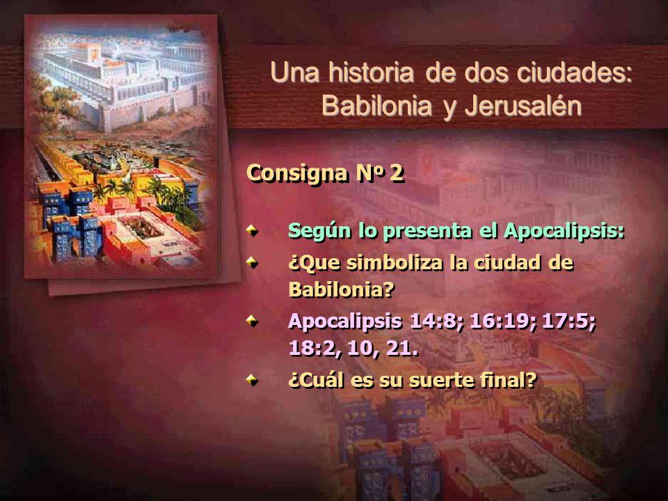 Consigna N º 2 Según lo presenta el Apocalipsis: ¿Que simboliza la ciudad de Babilonia? Apocalipsis 14:8; 16:19; 17:5; 18:2, 10, 21. ¿Cuál es su suert