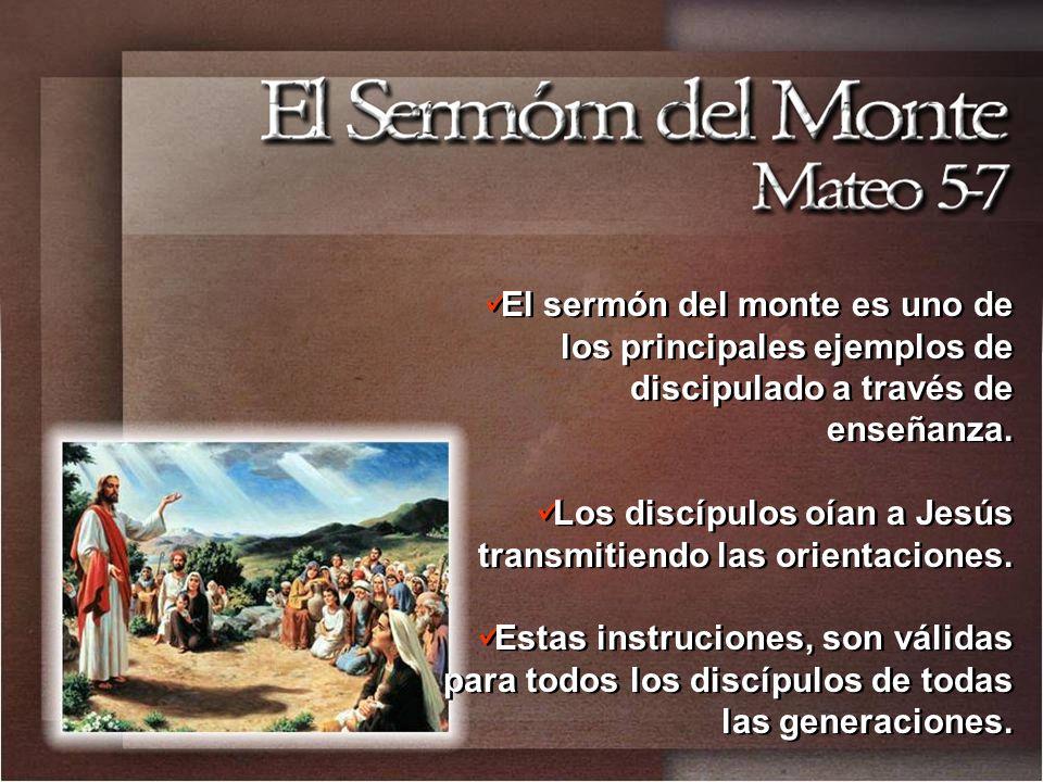 El sermón del monte es uno de los principales ejemplos de discipulado a través de enseñanza. Los discípulos oían a Jesús transmitiendo las orientacion