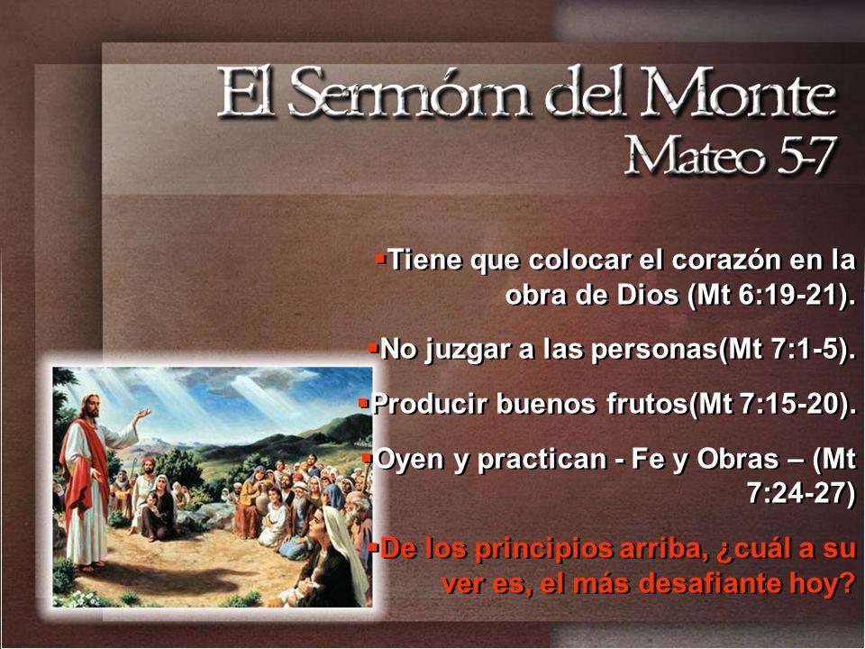 Tiene que colocar el corazón en la obra de Dios (Mt 6:19-21). No juzgar a las personas(Mt 7:1-5). Producir buenos frutos(Mt 7:15-20). Oyen y practican