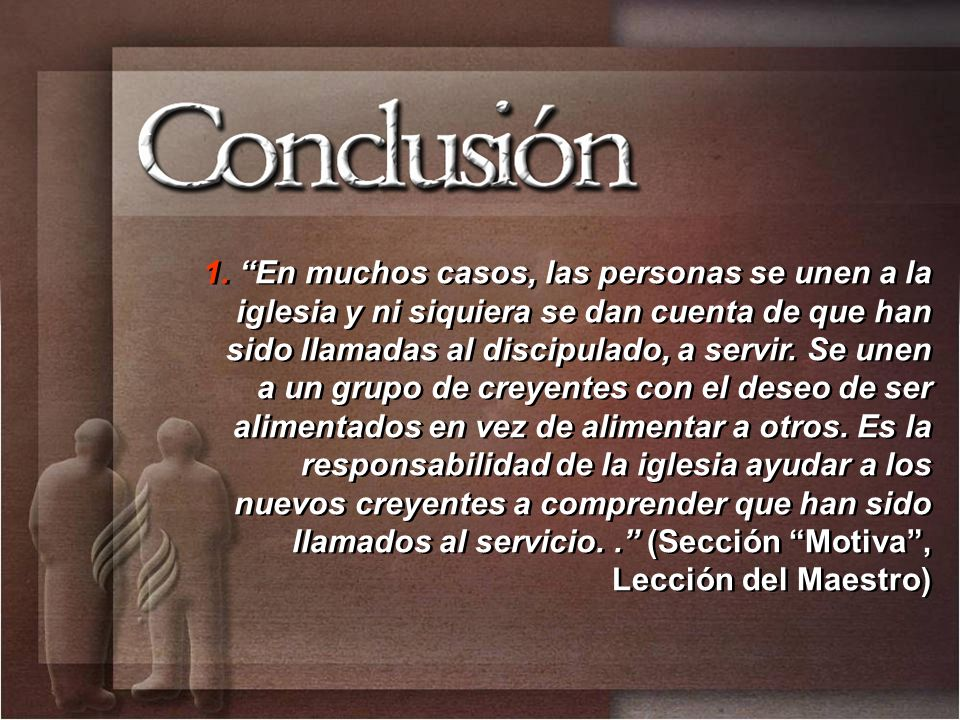 1.En muchos casos, las personas se unen a la iglesia y ni siquiera se dan cuenta de que han sido llamadas al discipulado, a servir.