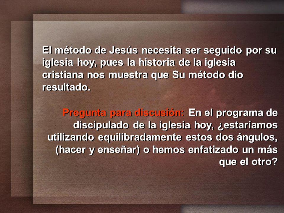 El método de Jesús necesita ser seguido por su iglesia hoy, pues la historia de la iglesia cristiana nos muestra que Su método dio resultado. Pregunta