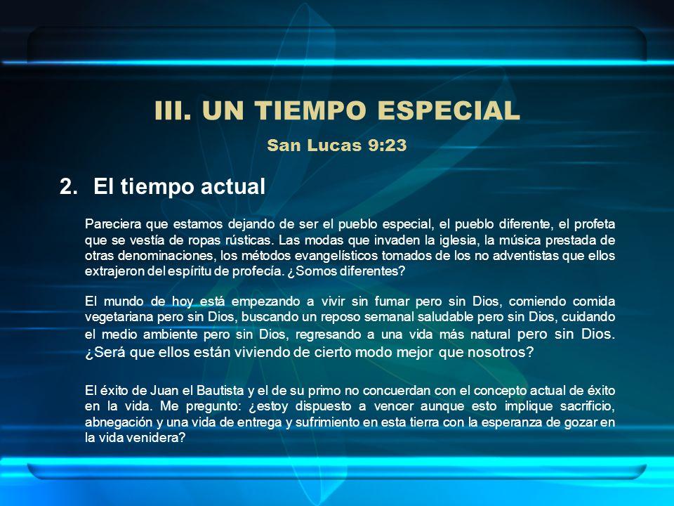 III. UN TIEMPO ESPECIAL San Lucas 9:23 2.El tiempo actual Pareciera que estamos dejando de ser el pueblo especial, el pueblo diferente, el profeta que