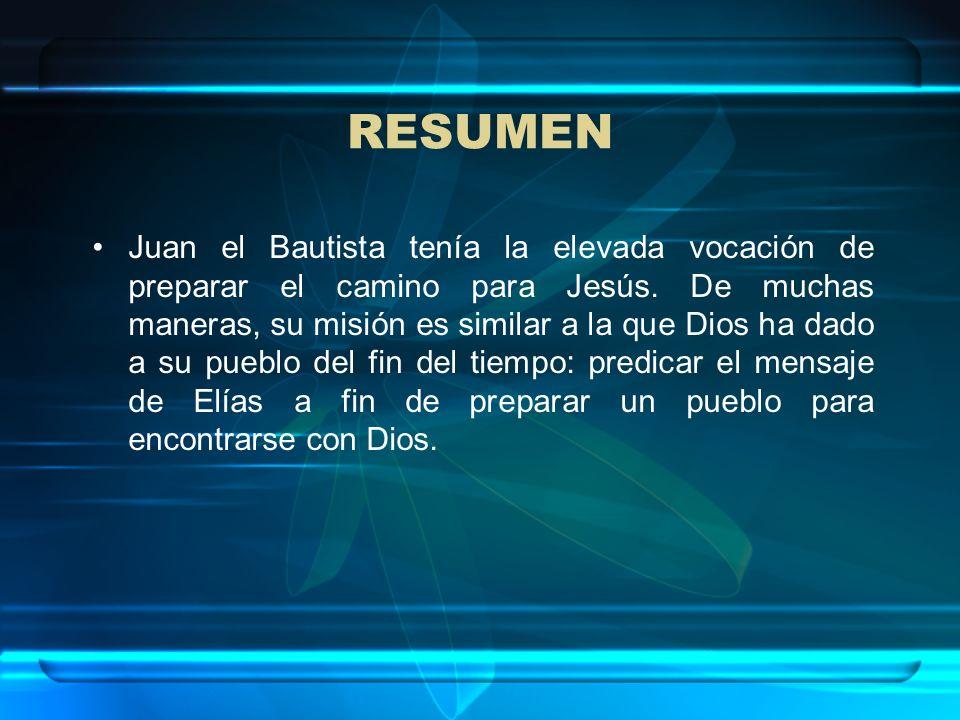 RESUMEN Juan el Bautista tenía la elevada vocación de preparar el camino para Jesús. De muchas maneras, su misión es similar a la que Dios ha dado a s