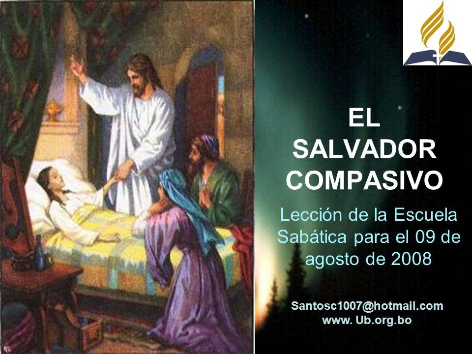 EL SALVADOR COMPASIVO Lección de la Escuela Sabática para el 09 de agosto de 2008 Santosc1007@hotmail.com www. Ub.org.bo