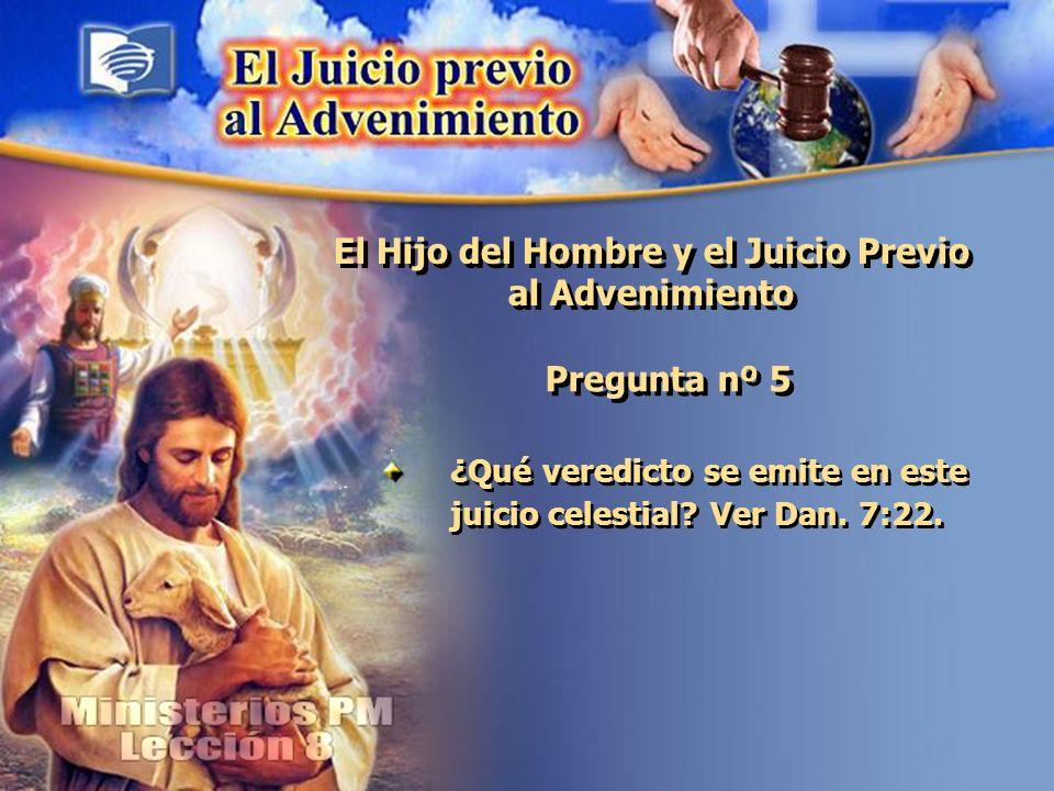 El Hijo del Hombre y el Juicio Previo al Advenimiento Pregunta nº 5 ¿Qué veredicto se emite en este juicio celestial.