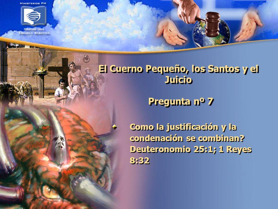 El Cuerno Pequeño, los Santos y el Juicio Pregunta nº 7 Como la justificación y la condenación se combinan.