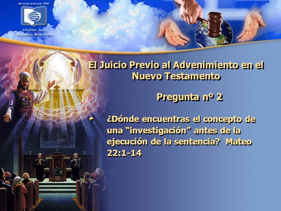 El Juicio Previo al Advenimiento en el Nuevo Testamento Pregunta nº 2 ¿Dónde encuentras el concepto de una investigación antes de la ejecución de la sentencia.