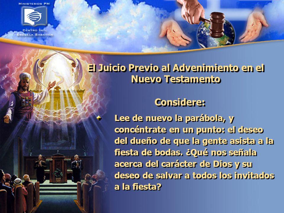 El Juicio Previo al Advenimiento en el Nuevo Testamento Considere: Lee de nuevo la parábola, y concéntrate en un punto: el deseo del dueño de que la gente asista a la fiesta de bodas.