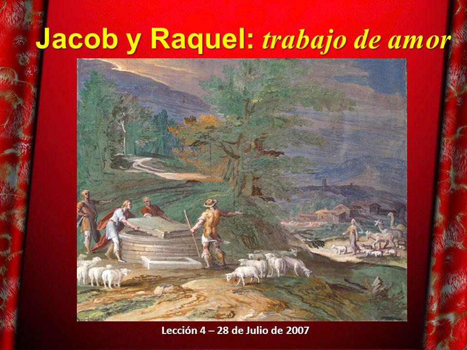 Jacob y Raquel: trabajo de amor Lección 4 – 28 de Julio de 2007