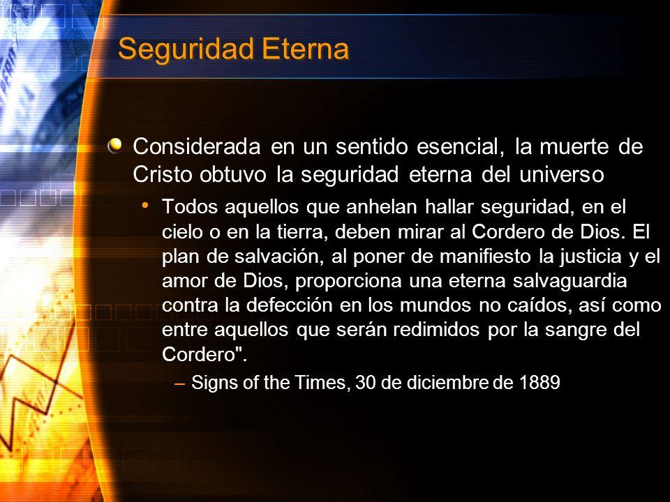 Seguridad Eterna Considerada en un sentido esencial, la muerte de Cristo obtuvo la seguridad eterna del universo Todos aquellos que anhelan hallar seg