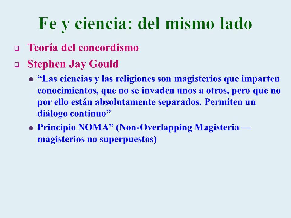 Teoría del concordismo Stephen Jay Gould Las ciencias y las religiones son magisterios que imparten conocimientos, que no se invaden unos a otros, per