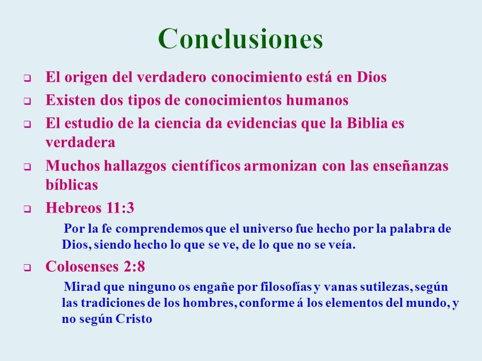 El origen del verdadero conocimiento está en Dios Existen dos tipos de conocimientos humanos El estudio de la ciencia da evidencias que la Biblia es v