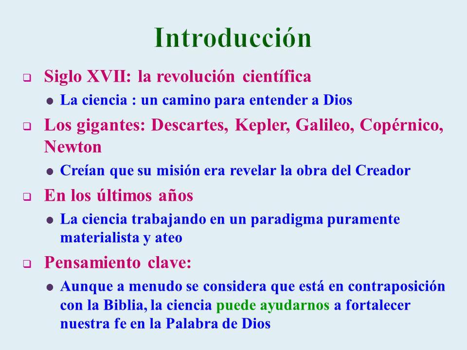 Siglo XVII: la revolución científica La ciencia : un camino para entender a Dios Los gigantes: Descartes, Kepler, Galileo, Copérnico, Newton Creían qu