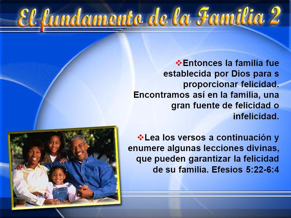 Entonces la familia fue establecida por Dios para s proporcionar felicidad. Encontramos así en la familia, una gran fuente de felicidad o infelicidad.