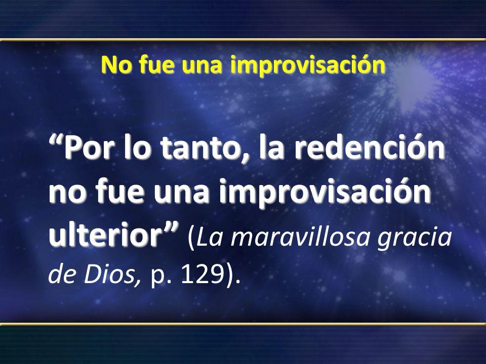 No fue una improvisación Por lo tanto, la redención no fue una improvisación ulterior Por lo tanto, la redención no fue una improvisación ulterior (La