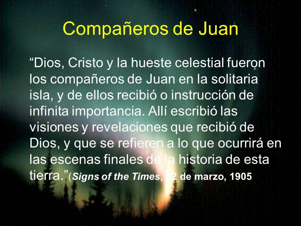Compañeros de Juan Dios, Cristo y la hueste celestial fueron los compañeros de Juan en la solitaria isla, y de ellos recibió o instrucción de infinita