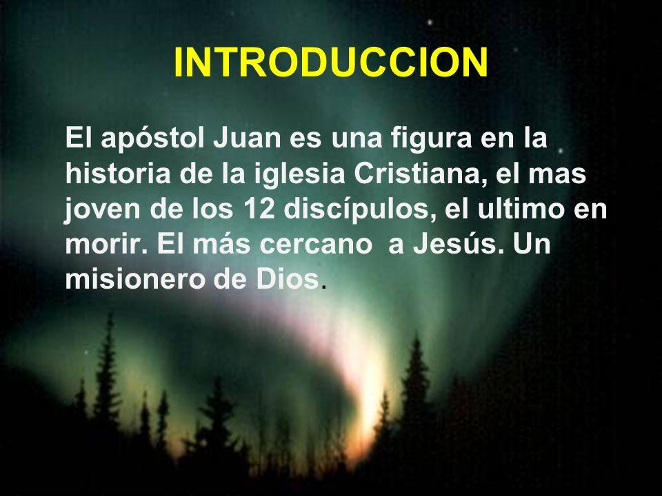 INTRODUCCION El apóstol Juan es una figura en la historia de la iglesia Cristiana, el mas joven de los 12 discípulos, el ultimo en morir. El más cerca