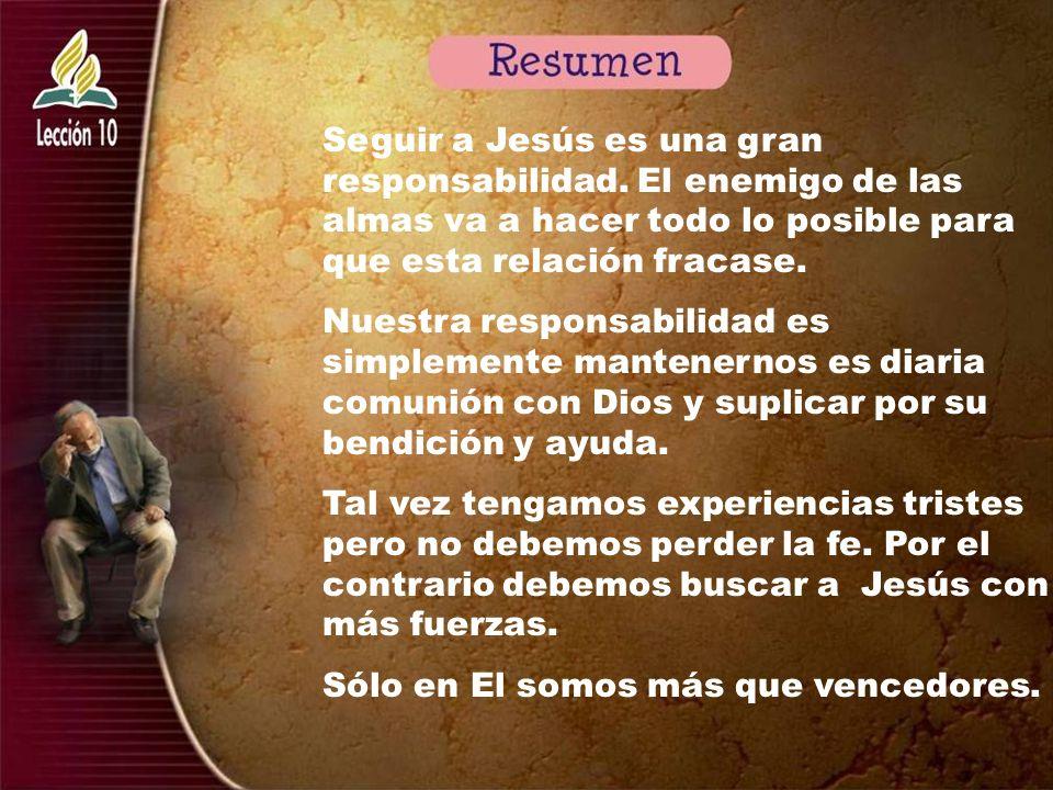 Seguir a Jesús es una gran responsabilidad. El enemigo de las almas va a hacer todo lo posible para que esta relación fracase. Nuestra responsabilidad