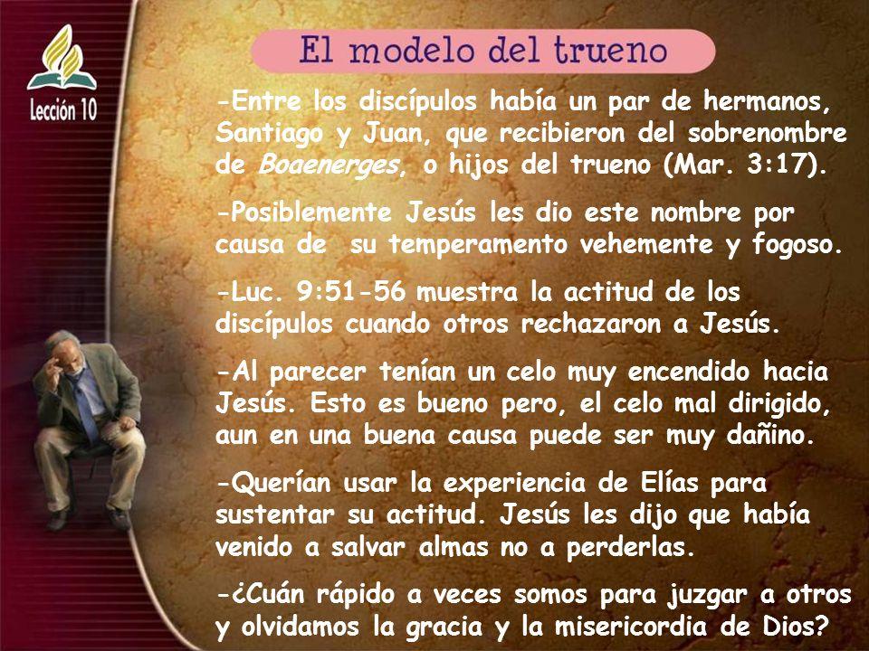 -Entre los discípulos había un par de hermanos, Santiago y Juan, que recibieron del sobrenombre de Boaenerges, o hijos del trueno (Mar. 3:17). -Posibl