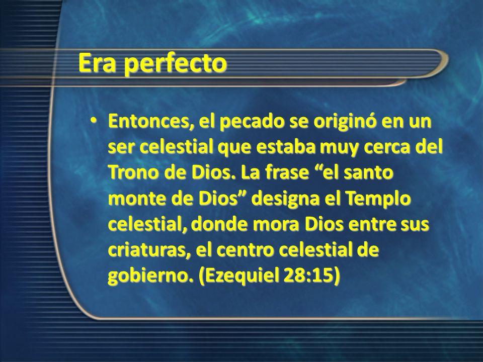 Entonces, el pecado se originó en un ser celestial que estaba muy cerca del Trono de Dios. La frase el santo monte de Dios designa el Templo celestial