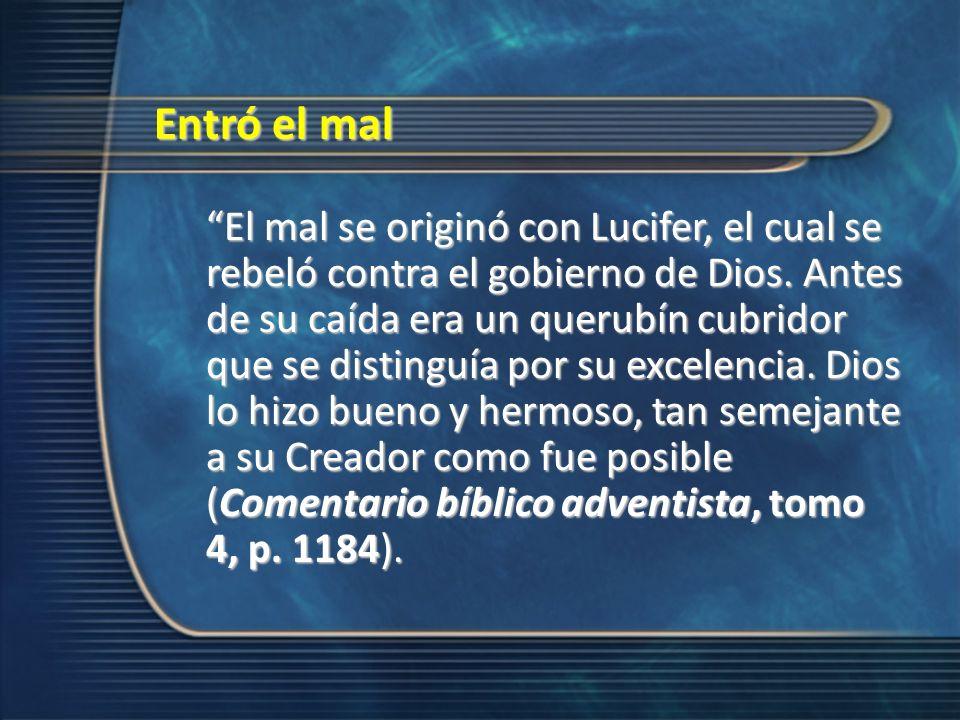 El mal se originó con Lucifer, el cual se rebeló contra el gobierno de Dios. Antes de su caída era un querubín cubridor que se distinguía por su excel