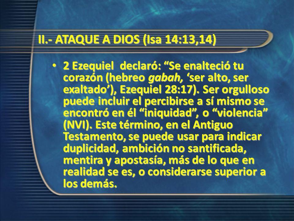 2 Ezequiel declaró: Se enalteció tu corazón (hebreo gabah, ser alto, ser exaltado), Ezequiel 28:17). Ser orgulloso puede incluir el percibirse a sí mi