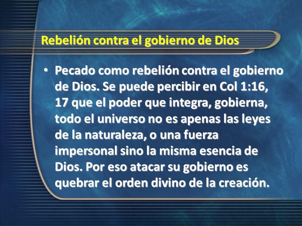 Rebelión contra el gobierno de Dios Pecado como rebelión contra el gobierno de Dios. Se puede percibir en Col 1:16, 17 que el poder que integra, gobie