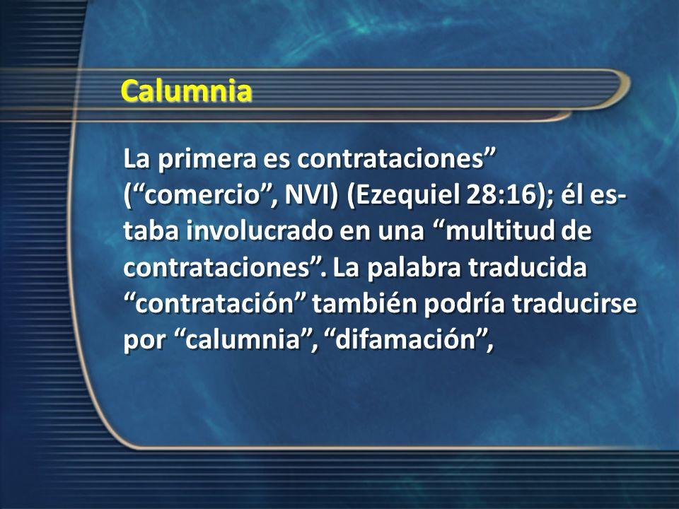 Calumnia La primera es contrataciones (comercio, NVI) (Ezequiel 28:16); él es taba involucrado en una multitud de contrataciones. La palabra traducid