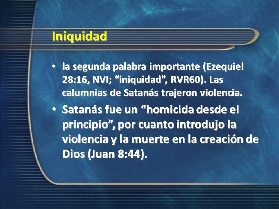 Iniquidad la segunda palabra importante (Ezequiel 28:16, NVI; iniquidad, RVR60). Las calumnias de Satanás trajeron violencia. la segunda palabra impor
