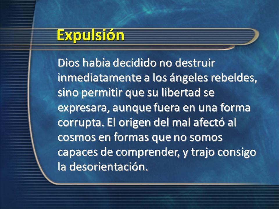 Expulsión Dios había decidido no destruir inmediatamente a los ángeles rebeldes, sino permitir que su libertad se expresara, aunque fuera en una forma