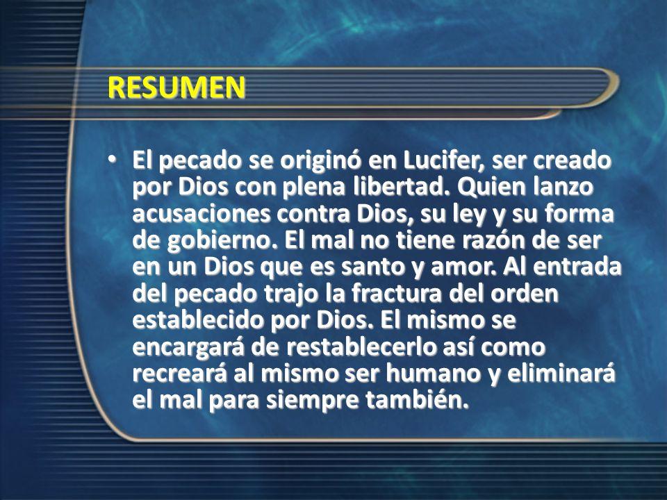 RESUMEN El pecado se originó en Lucifer, ser creado por Dios con plena libertad. Quien lanzo acusaciones contra Dios, su ley y su forma de gobierno. E