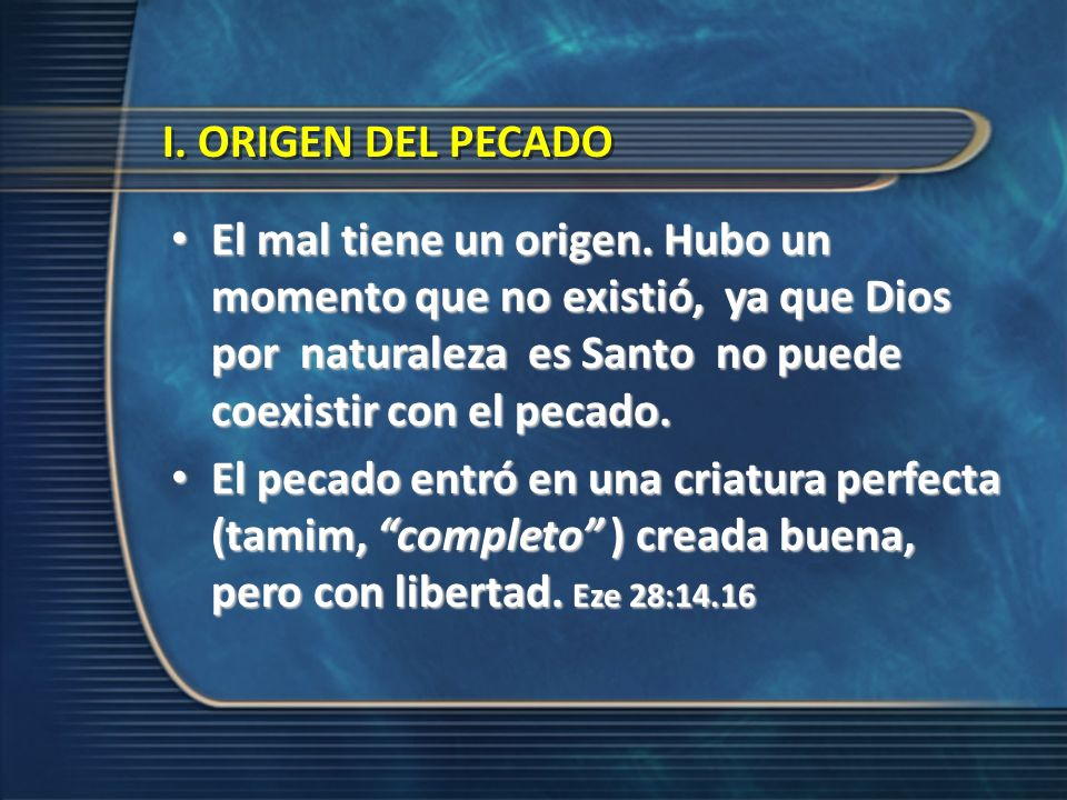 I. ORIGEN DEL PECADO El mal tiene un origen. Hubo un momento que no existió, ya que Dios por naturaleza es Santo no puede coexistir con el pecado. El