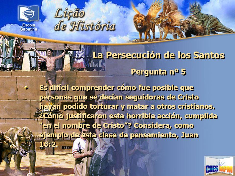 La Persecución de los Santos Pergunta nº 5 Es difícil comprender cómo fue posible que personas que se decían seguidoras de Cristo hayan podido tortura
