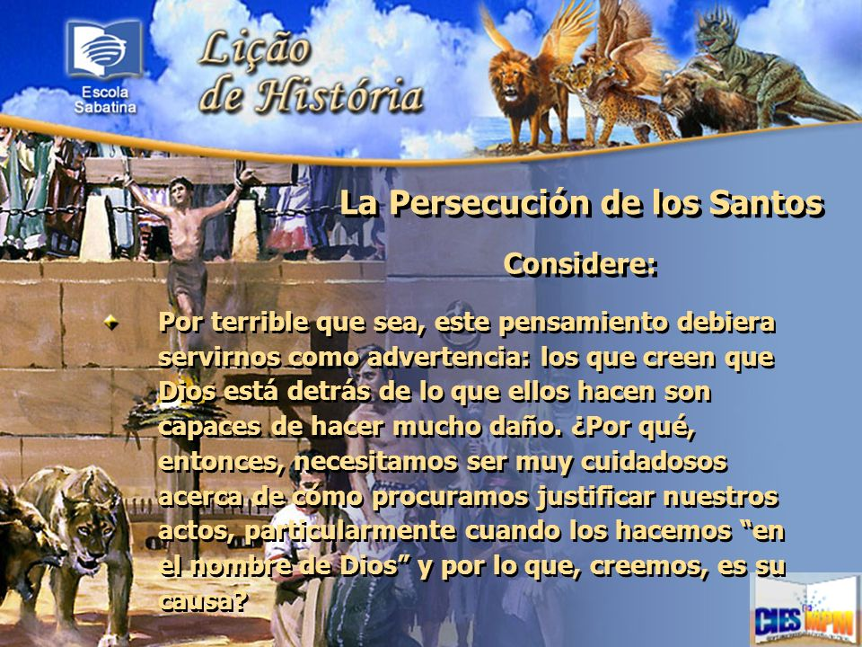 La Persecución de los Santos Considere: Por terrible que sea, este pensamiento debiera servirnos como advertencia: los que creen que Dios está detrás