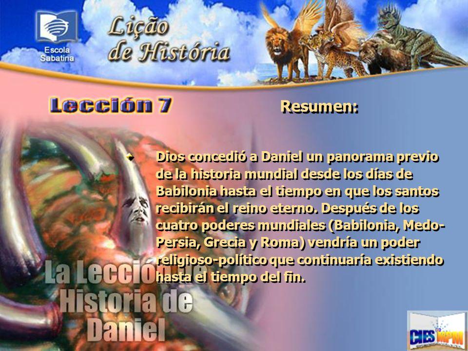 Resumen: Dios concedió a Daniel un panorama previo de la historia mundial desde los días de Babilonia hasta el tiempo en que los santos recibirán el r