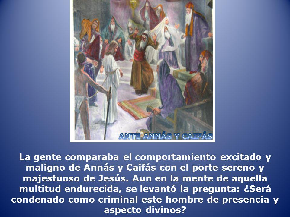 La gente comparaba el comportamiento excitado y maligno de Annás y Caifás con el porte sereno y majestuoso de Jesús.