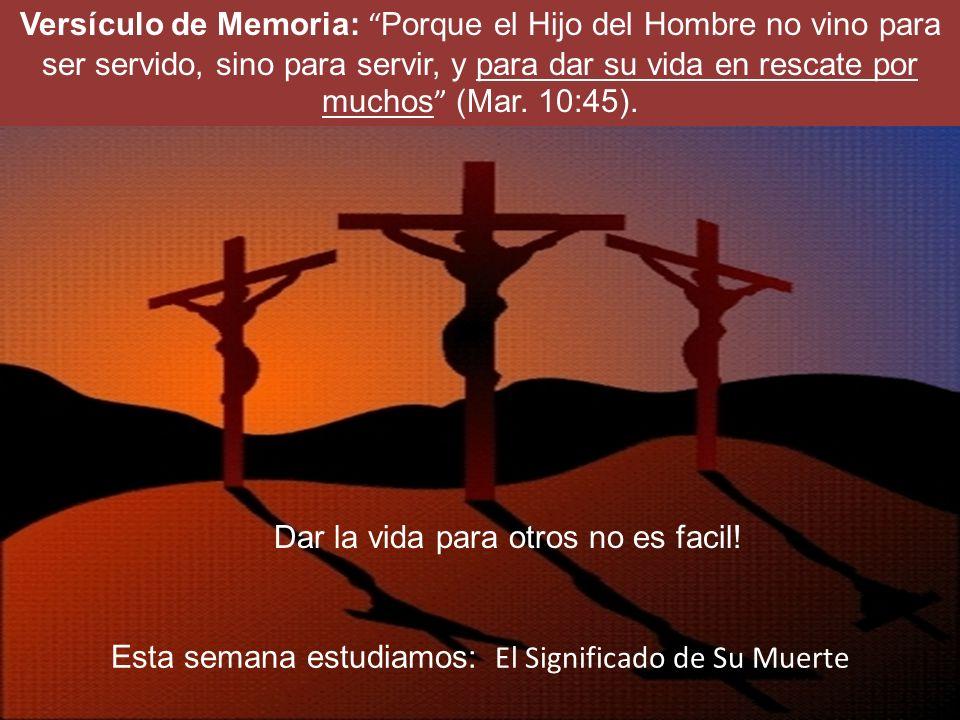 Versículo de Memoria: Porque el Hijo del Hombre no vino para ser servido, sino para servir, y para dar su vida en rescate por muchos (Mar.