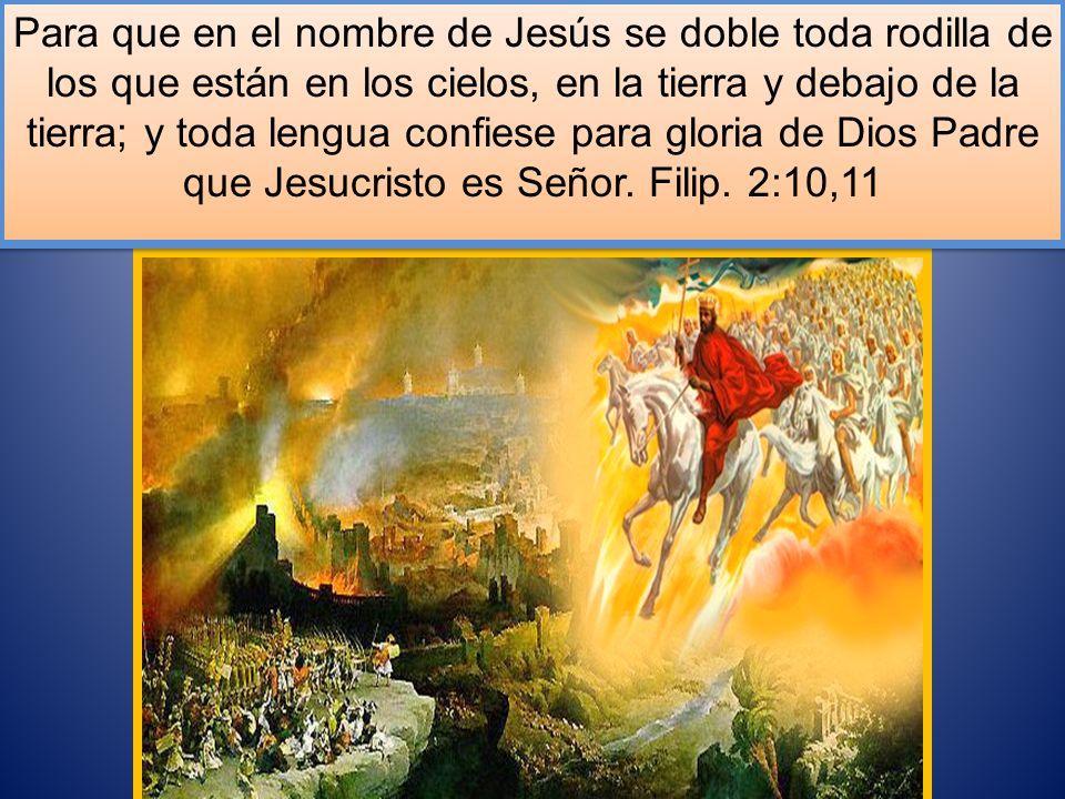 Para que en el nombre de Jesús se doble toda rodilla de los que están en los cielos, en la tierra y debajo de la tierra; y toda lengua confiese para gloria de Dios Padre que Jesucristo es Señor.