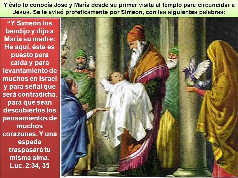 Y ésto lo conocía Jose y María desde su primer visita al templo para circuncidar a Jesus.
