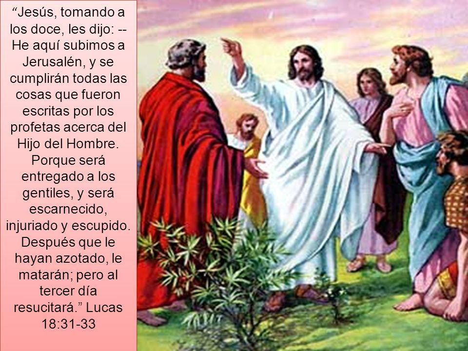 Jesús, tomando a los doce, les dijo: -- He aquí subimos a Jerusalén, y se cumplirán todas las cosas que fueron escritas por los profetas acerca del Hijo del Hombre.