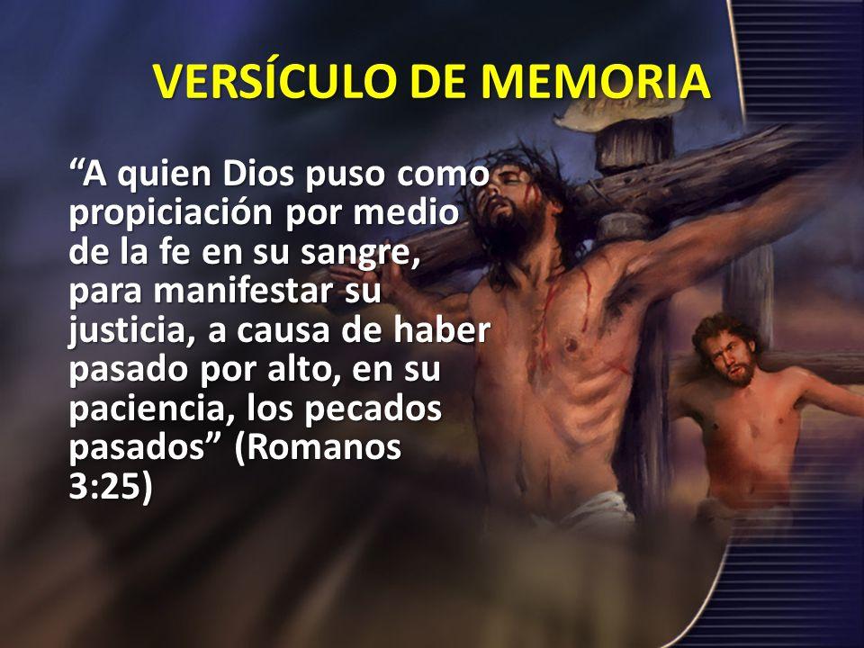 VERSÍCULO DE MEMORIA A quien Dios puso como propiciación por medio de la fe en su sangre, para manifestar su justicia, a causa de haber pasado por alt