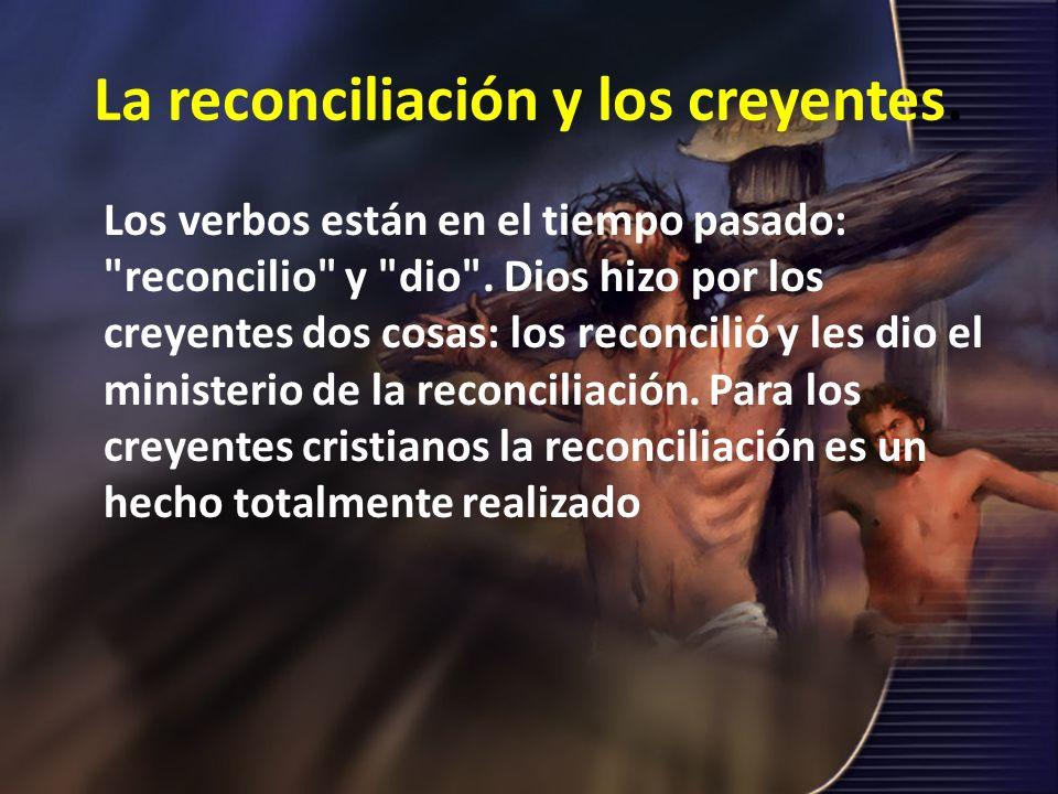 La reconciliación y los creyentes. Los verbos están en el tiempo pasado: