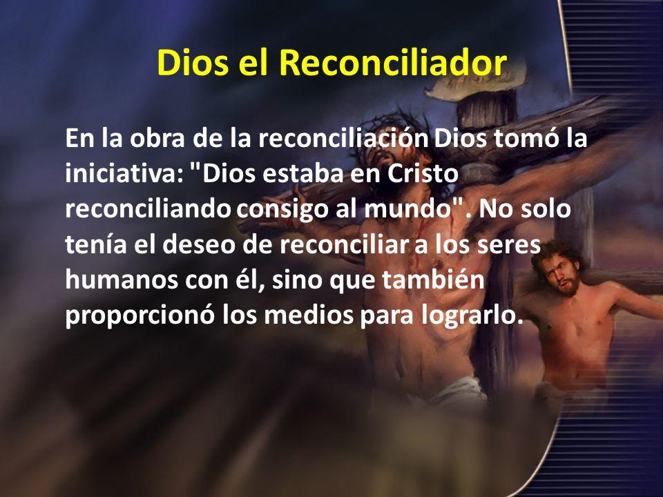 Dios el Reconciliador En la obra de la reconciliación Dios tomó la iniciativa: