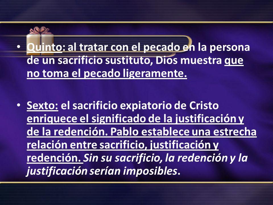 Quinto: al tratar con el pecado en la persona de un sacrificio sustituto, Dios muestra que no toma el pecado ligeramente. Sexto: el sacrificio expiato