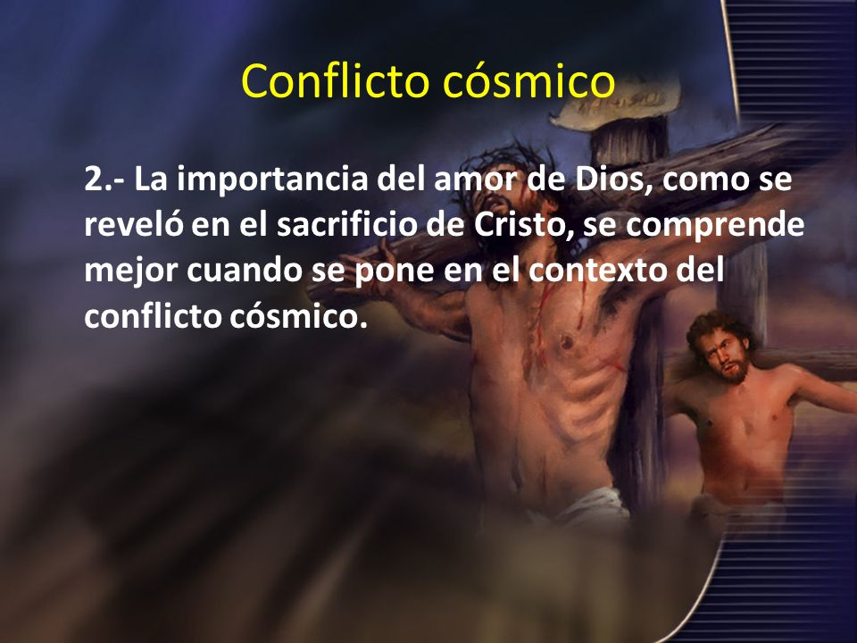 Conflicto cósmico 2.- La importancia del amor de Dios, como se reveló en el sacrificio de Cristo, se comprende mejor cuando se pone en el contexto del