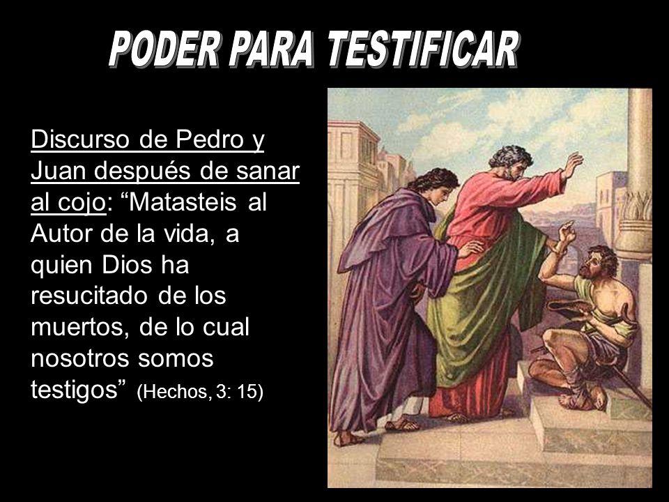 Discurso de Pedro y Juan después de sanar al cojo: Matasteis al Autor de la vida, a quien Dios ha resucitado de los muertos, de lo cual nosotros somos testigos (Hechos, 3: 15)