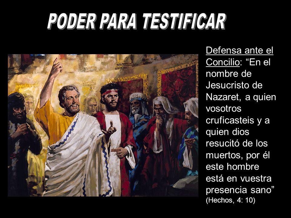 Defensa ante el Concilio: En el nombre de Jesucristo de Nazaret, a quien vosotros cruficasteis y a quien dios resucitó de los muertos, por él este hombre está en vuestra presencia sano (Hechos, 4: 10)