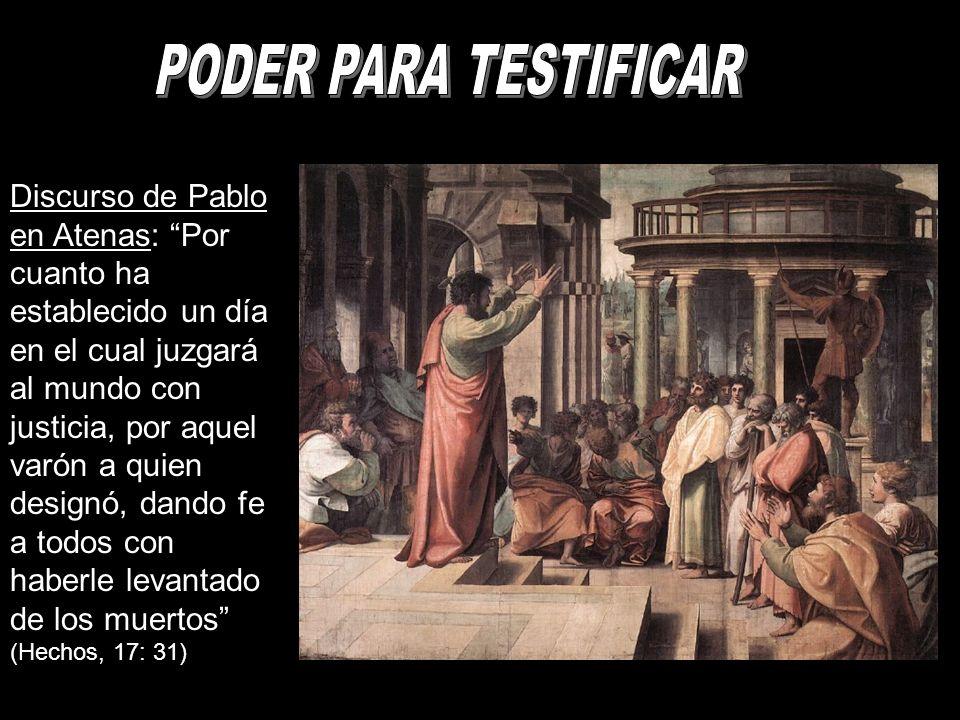 Discurso de Pablo en Atenas: Por cuanto ha establecido un día en el cual juzgará al mundo con justicia, por aquel varón a quien designó, dando fe a todos con haberle levantado de los muertos (Hechos, 17: 31)