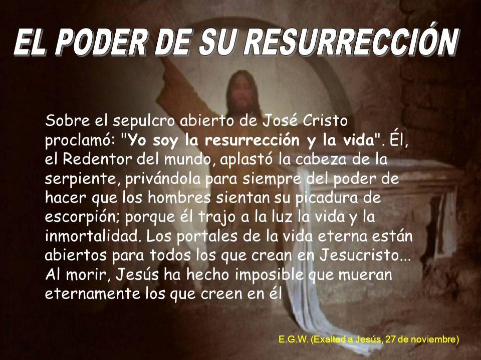 Sobre el sepulcro abierto de José Cristo proclamó: Yo soy la resurrección y la vida .